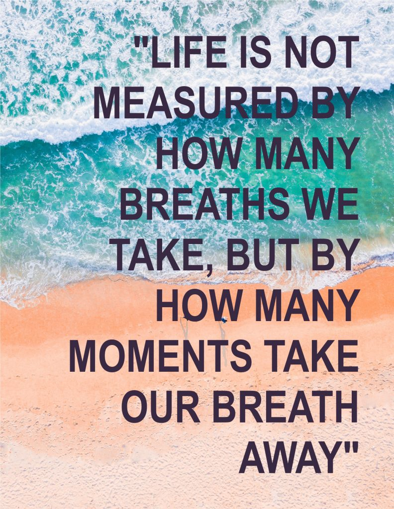 Life is Not Measured By How Many Breaths We Take But By How Many Moments Take Our Breath Away